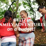 Belize Family Adventures on a Budget