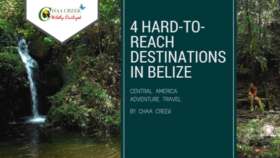 4-hard-to-reach-belize-destinations-adventure-travel-chaa-creek
