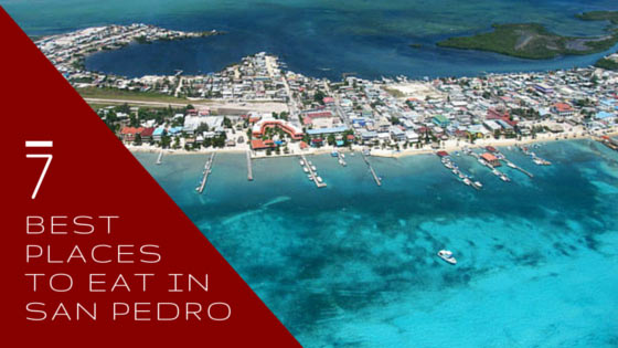 7 Best San Pedro Belize Restaurants to try out!