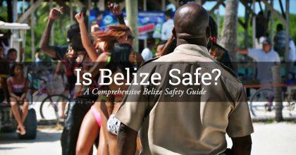 Is Belize Safe: A Comprehensive Belize Safety Guide