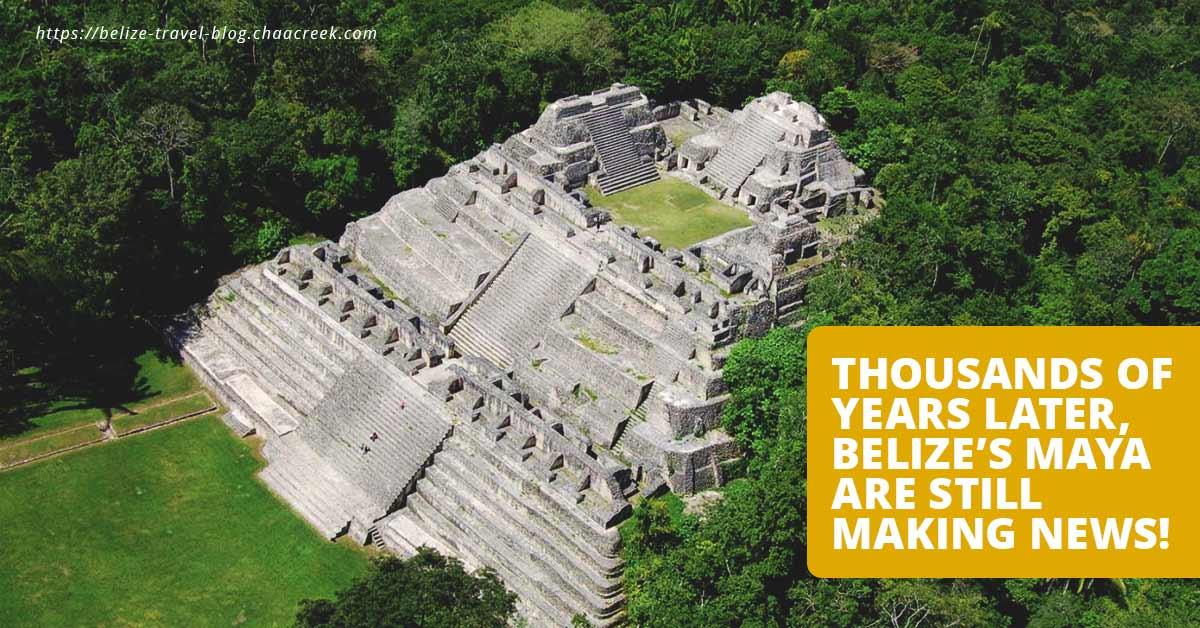 Belize Maya years later still making news