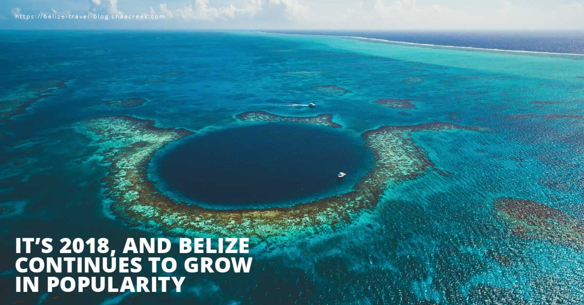 2018 and Belize continues to grow in popularity