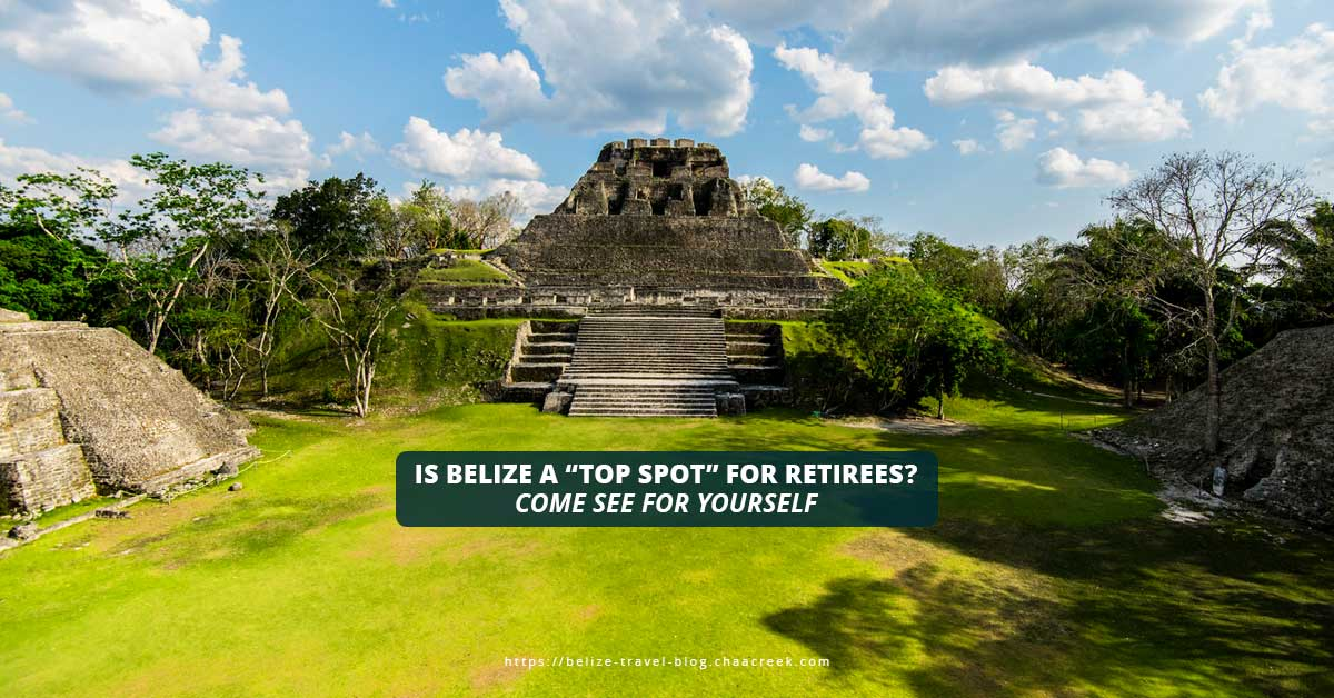 "Is Belize A ""Top Spot"" For Retirees? Come See For Yourself"