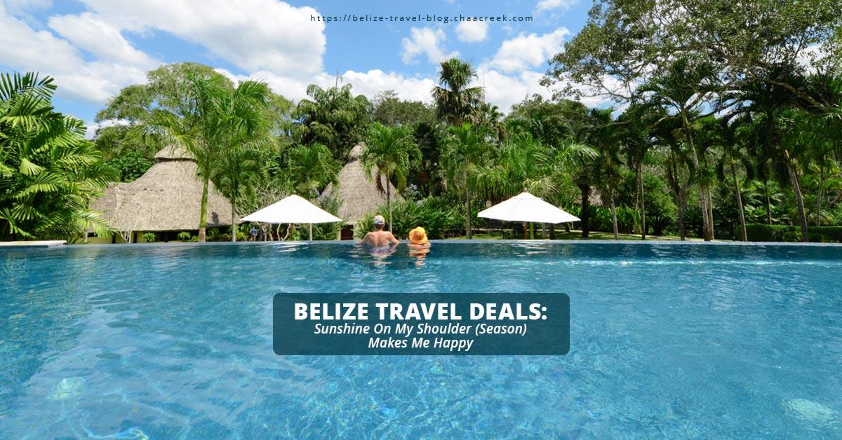 belize travel deals sunshine shoulder season chaa creek