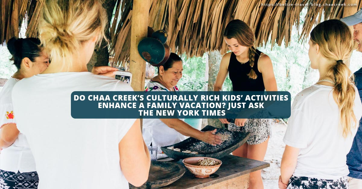 chaa creek culturally rich kids activities enhance family vacation new york times